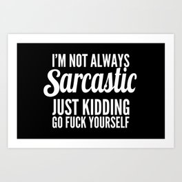 I'm Not Always Sarcastic Art Print