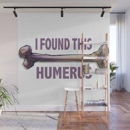 I Found This Humerus Humorous Orthopedic Surgeon Tees Wall Mural