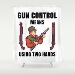 gun control means using two hands Shower Curtain