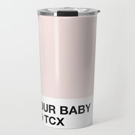 not your baby Travel Mug