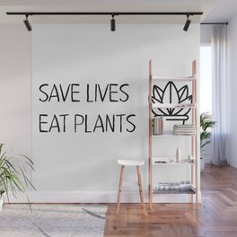 Save lives eat plants Wall Mural