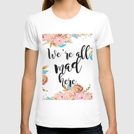 We're all mad here - golden floral T-shirt