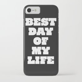 Best Day Of Your Life iPhone Case