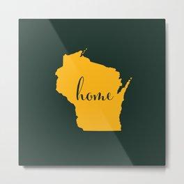 Wisconsin is Home - Go Packers! Metal Print