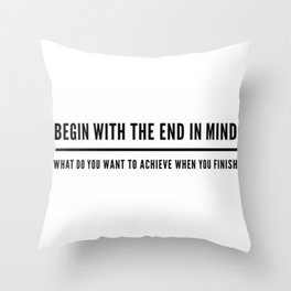 Begin With The End In Mind Throw Pillow