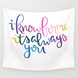 I Know For Me It's Always You. Wall Tapestry