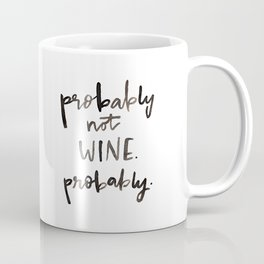 Probably Not Wine Coffee Mug