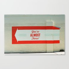 You're Almost There Canvas Print