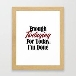 Funny Tired Design Enough Today Work Sucks Broke AF Life Framed Art Print
