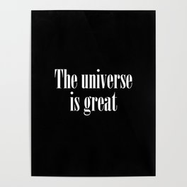 The universe is great Poster