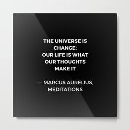 Stoic Wisdom Quotes - Marcus Aurelius Meditations - The universe is change Metal Print