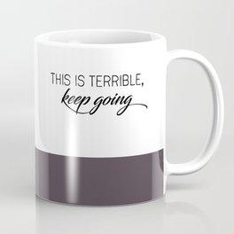 This is Terrible, Keep Going-MFM Coffee Mug