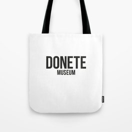 DONETE MUSEUM logo text design in black&white Tote Bag