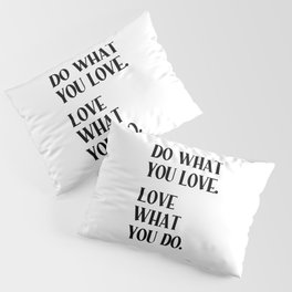 DO WHAT YOU LOVE. LOVE WHAT YOU DO. Black Typography Pillow Sham
