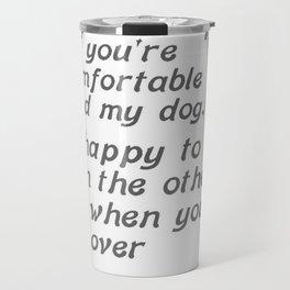 If You Are Uncomfortable Around My Dog Travel Mug