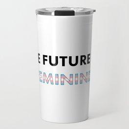 The Future Is Feminine - Female, Trans Travel Mug