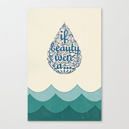 If Beauty Were A Drop of Water Canvas Print