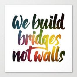 Bridges, not walls Canvas Print