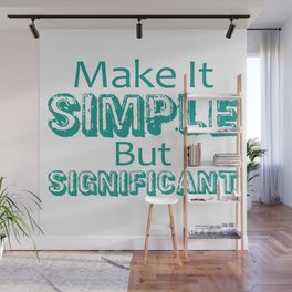 Make It Simple But Significant T-shirt Wall Mural