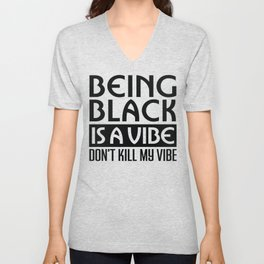 Being Black Is A Vibe Don't Kill My Vibe Unisex V-Neck