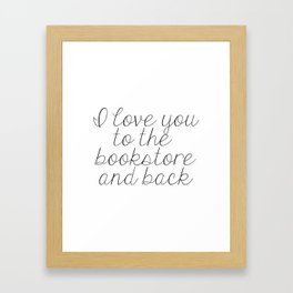 I Love You To The Bookstore And Back Framed Art Print