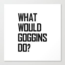 WHAT WOULD GOGGINS DO? Canvas Print
