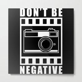 Don't Be Negative Camera Gift Metal Print