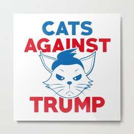 Cats Against Trump Metal Print