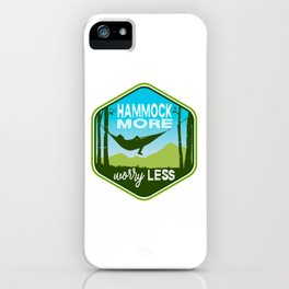 Hammock More.Worry Less. iPhone Case