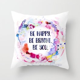 Be Happy. Be Bright. Be You - Watercolor Throw Pillow
