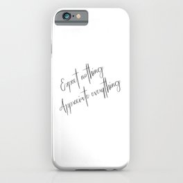 Expect nothing Appreciate everything. Gratitude quote. iPhone Case