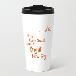 After Every Sunset Comes A Bright New Day Travel Mug