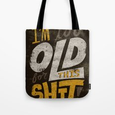 Too Old For This Shit Tote Bag