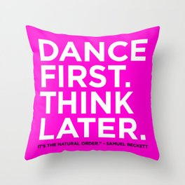 Dance first. Think later.  Throw Pillow
