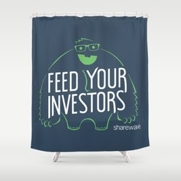 Feed your investors Shower Curtain