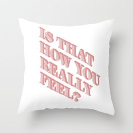 Is That How You Really Feel? Throw Pillow