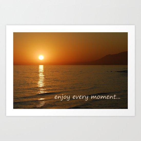 Enjoy every moment... Art Print
