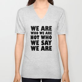 We Are Who We Are Not Who We Say We Are Unisex V-Neck
