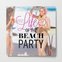 Life of the Beach Party Metal Print
