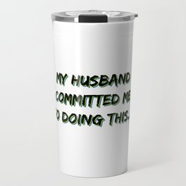 Great Commitment Tshirt Design Husband committed me Travel Mug