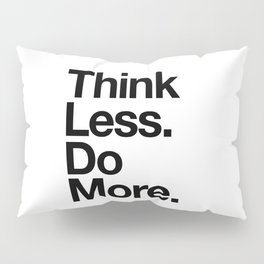 Think Less Do More inspirational wall art black and white typography poster design home decor Pillow Sham