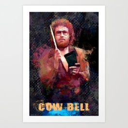 The Only Prescription Is More Cow Bell - Will Ferrell Art Print