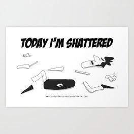 I'm shattered Art Print
