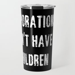 Corporations Don't Have Children Travel Mug