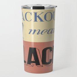 Vintage poster - Blackout Means Black Travel Mug