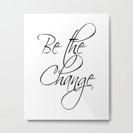 Be the Change - white Metal Print