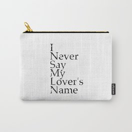 I Never Say My Lover's Name Carry-All Pouch