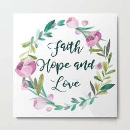 Faith, Hope and Love Metal Print