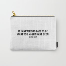 It is never too late to be what you might have been. George Eliot Carry-All Pouch