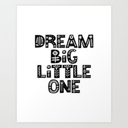 Dream Big Little One inspirational wall art black and white typography poster home wall decor Art Print